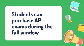 Students can purchase AP exams during the fall window